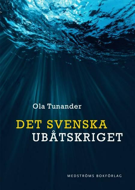 Det svenska ubåtskriget af Ola Tunander