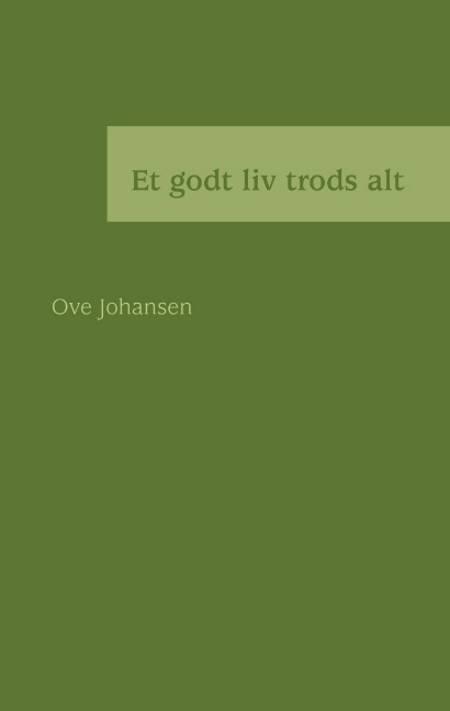Et godt liv trods alt af Ove Johansen