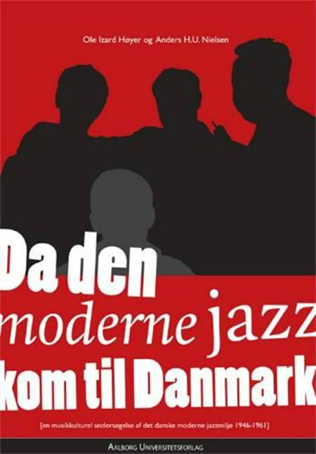 Da den moderne jazz kom til Danmark af Anders H.U. Nielsen og Ole Izard Høyer