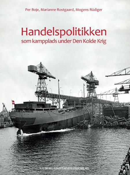 Handelspolitikken som kampplads under Den Kolde Krig af Per Boje, Mogens Rüdiger og Marianne Rostgaard