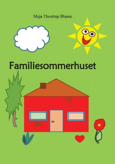 Familiesommerhuset af Maja Thostrup Blaase