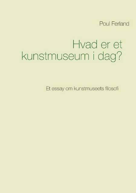 Hvad er et kunstmuseum i dag? af Poul Ferland