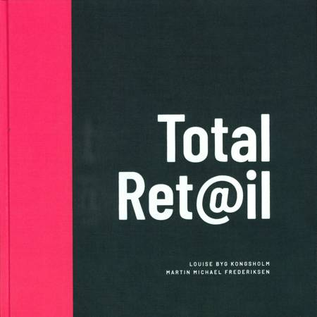 Total Ret@il af Louise Byg Kongsholm og Martin Michael Frederiksen