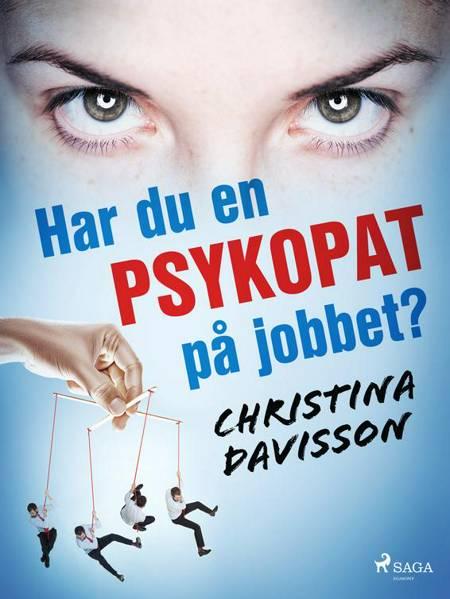 Har du en psykopat på jobbet? af Christina Davisson