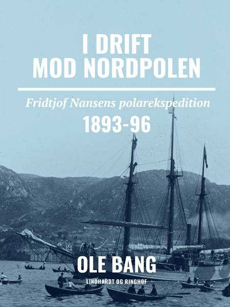 I drift mod Nordpolen. Fridtjof Nansens polarekspedition 1893-96 af Ole Bang