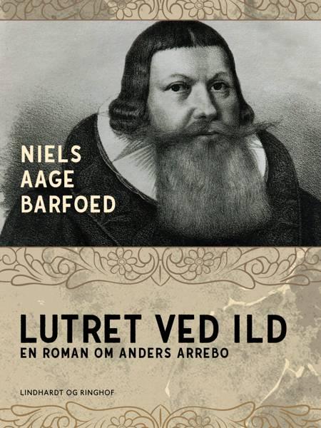 Lutret ved ild - En roman om Anders Arrebo af Niels Aage Barfoed