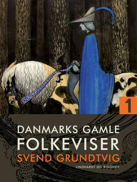 Danmarks gamle folkeviser. Bind 1 af Svend Grundtvig