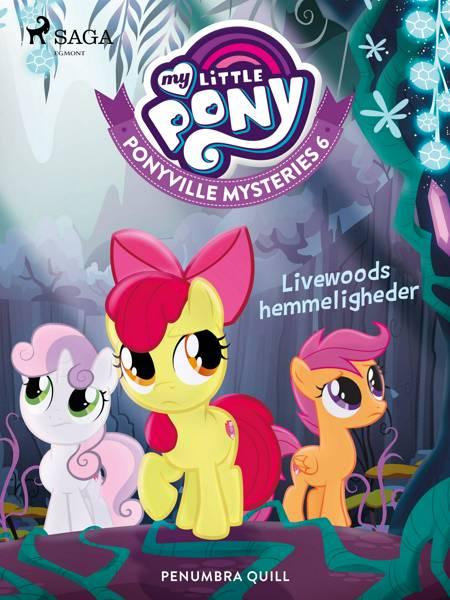 My Little Pony - Ponyville Mysteries 6 - Livewoods hemmeligheder af Penumbra Quill