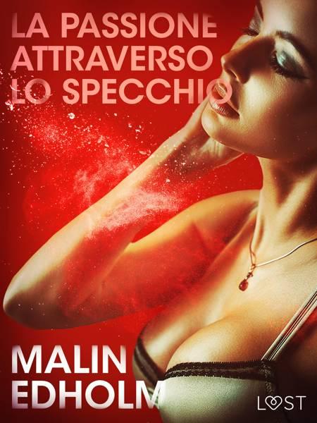 La passione attraverso lo specchio - Breve racconto erotico af Malin Edholm