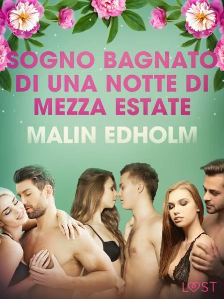 Sogno bagnato di una notte di Mezza estate - Breve racconto erotico af Malin Edholm