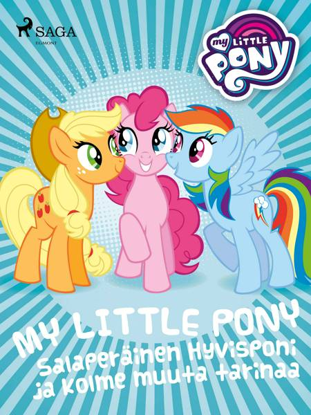 My Little Pony - Salaperäinen Hyvisponi ja kolme muuta tarinaa af Eri Tekijöitä