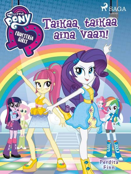 My Little Pony - Equestria Girls - Taikaa, taikaa aina vaan! af Perdita Finn