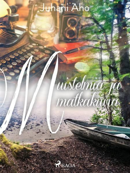 Muistelmia ja matkakuvia af Juhani Aho