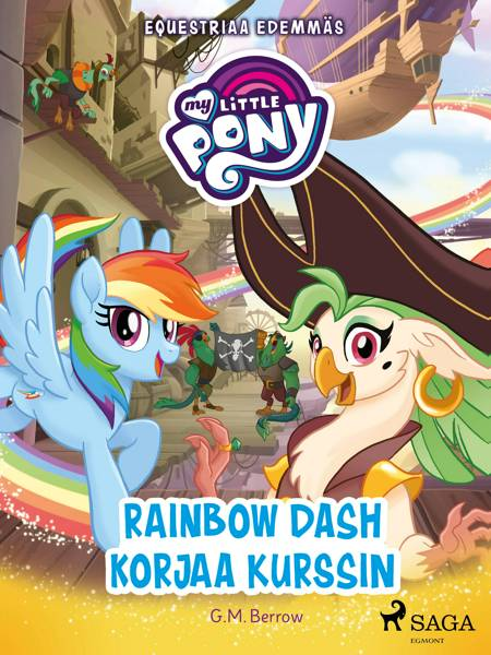 My Little Pony - Equestriaa edemmäs - Rainbow Dash korjaa kurssin af G. M. Berrow