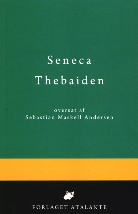 Thebaiden af Lucius Annaeus Seneca og oversat af Sebastian Maskell Andersen