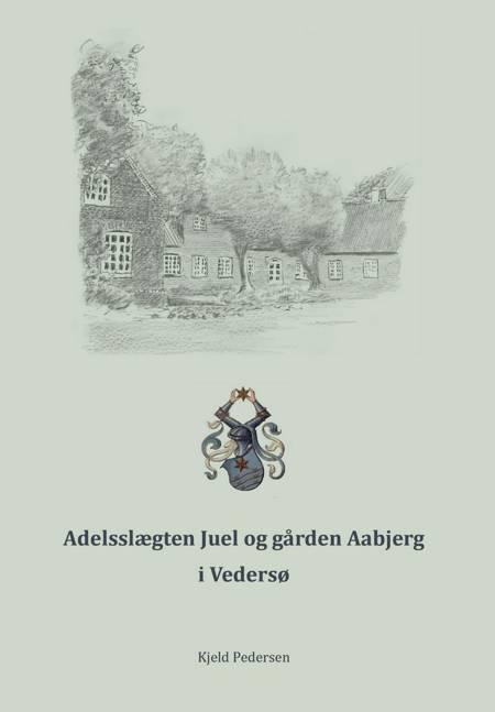 Adelsslægten Juel og gården Aabjerg i Vedersø af Kjeld Pedersen