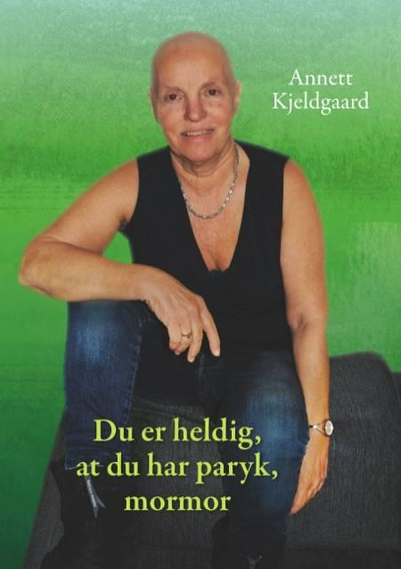 Du er heldig, at du har paryk, mormor af Annett Kjeldgaard