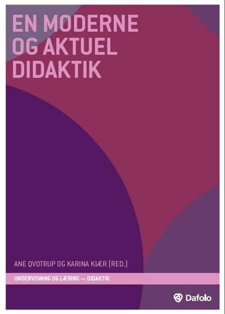 En moderne og aktuel didaktik af Ane Qvortrup, Minea Neigaard, Peder Møgelvang og Gitte Stamp m.fl.