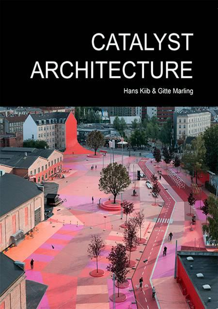 Catalyst architecture af Gitte Marling og Hans Kiib