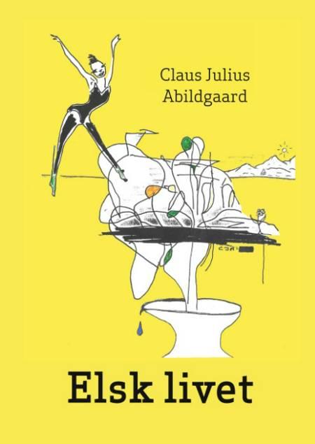 Elsk livet af Claus Julius Abildgaard