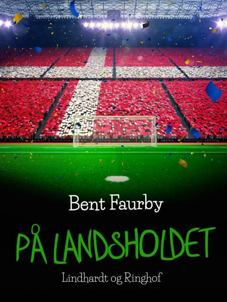 På landsholdet af Bent Faurby