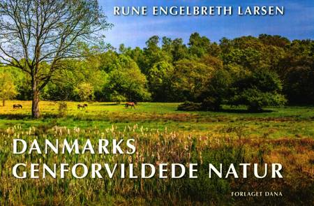 Danmarks genforvildede natur af Rune Engelbreth Larsen
