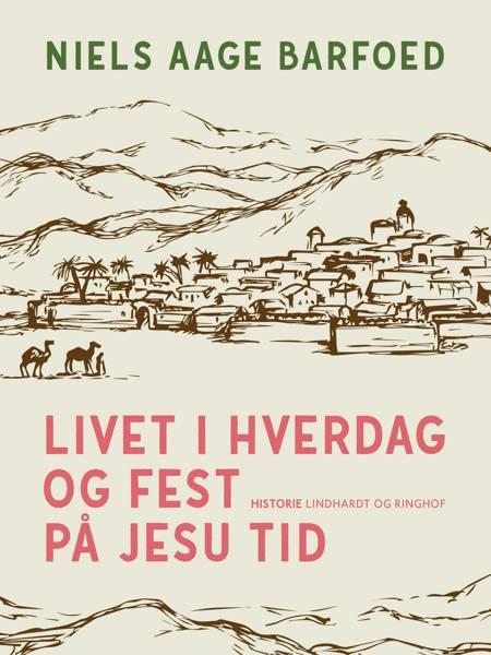 Livet i hverdag og fest på Jesu tid af Niels Aage Barfoed