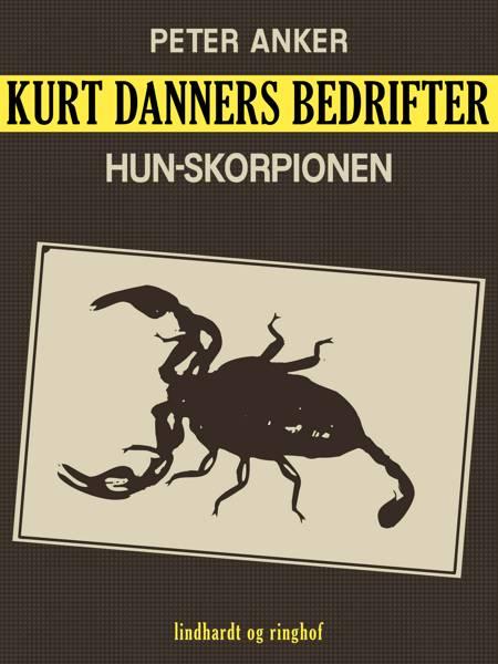 Kurt Danners bedrifter: Hun-skorpionen af Peter Anker