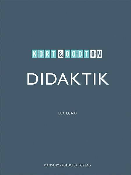 Kort & godt om DIDAKTIK af Lea Lund