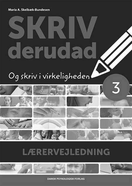 SKRIV derudad - Lærervejledning 3. klasse af Maria A. Skelbæk-Bundesen