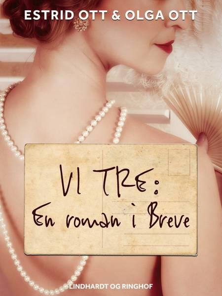 Vi tre: En roman i Breve af Estrid Ott og Olga Ott
