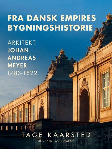 Fra dansk empires bygningshistorie. Arkitekt Johan Andreas Meyer 1783-1822 af Tage Kaarsted