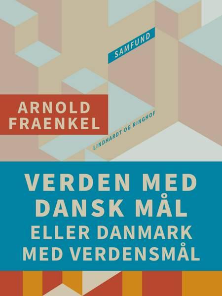 Verden med dansk mål eller Danmark med verdensmål af Arnold Fraenkel