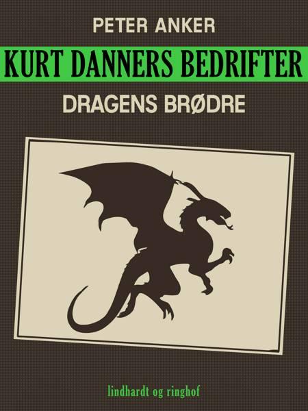 Kurt Danners bedrifter: Dragens brødre af Peter Anker