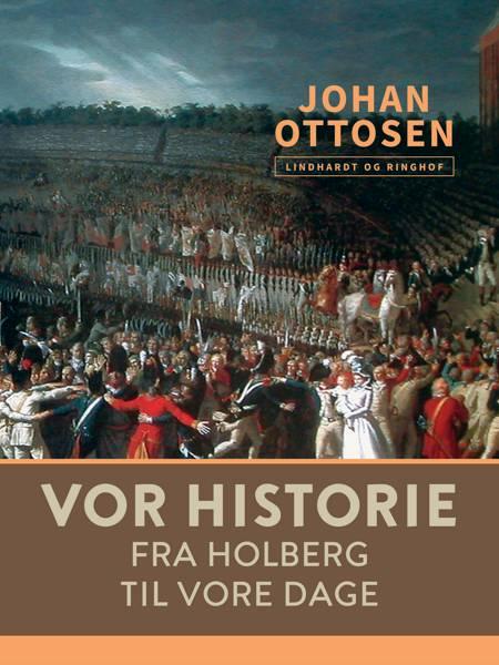 Vor historie. Fra Holberg til vore dage af Johan Ottosen