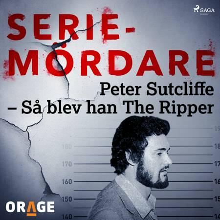 Peter Sutcliffe - Så blev han The Ripper af Orage