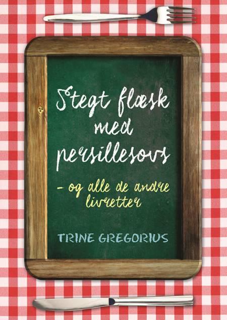 Stegt flæsk med persillesovs - og andre danske livretter af Trine Gregorius