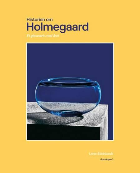 Historien om Holmegaard af Lene Steinbeck