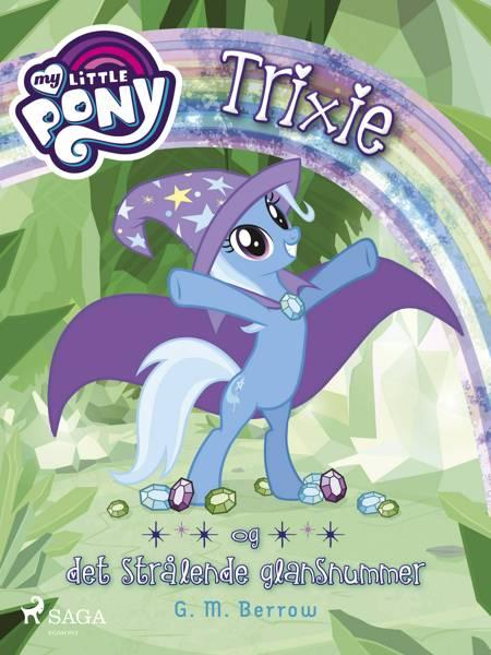 My Little Pony - Trixie og det strålende glansnummer af G. M. Berrow