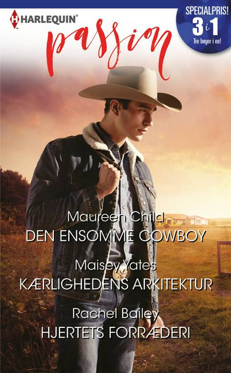 Den ensomme cowboy / Kærlighedens arkitektur / Hjertets forræderi af Maureen Child, Rachel Bailey og Maisey Yates