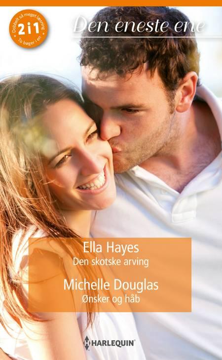 Den skotske arving / Ønsker og håb af Michelle Douglas og Ella Hayes