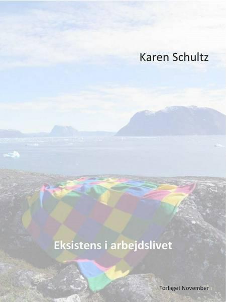 Eksistens i arbejdslivet af Karen Schultz og cand.psych. Karen Schultz