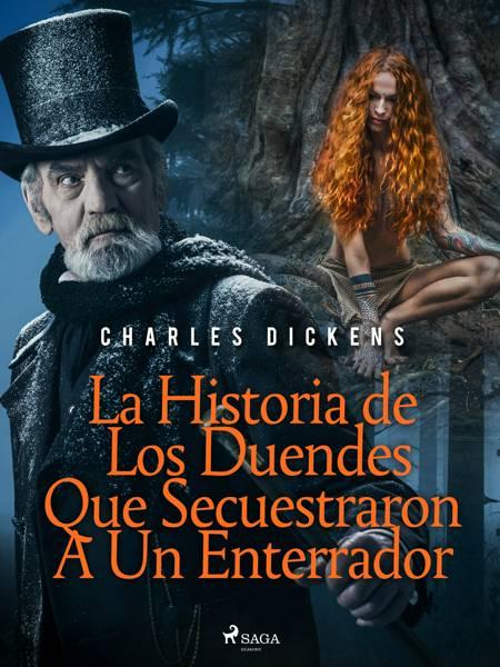 La Historia de Los Duendes Que Secuestraron A Un Enterrador af Charles Dickens
