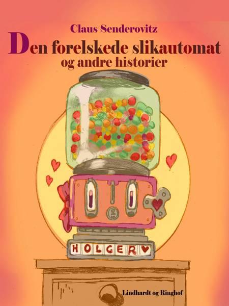 Den forelskede slikautomat og andre historier af Claus Senderovitz