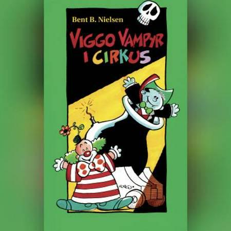 Viggo Vampyr i cirkus af Bent B. Nielsen