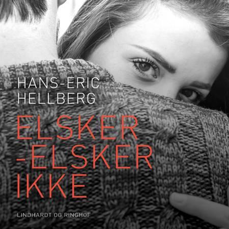 Elsker - elsker ikke af Hans-Eric Hellberg