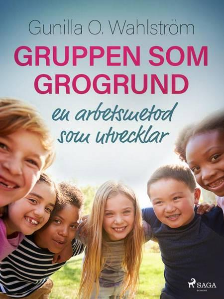Gruppen som grogrund: en arbetsmetod som utvecklar af Gunilla O. Wahlström