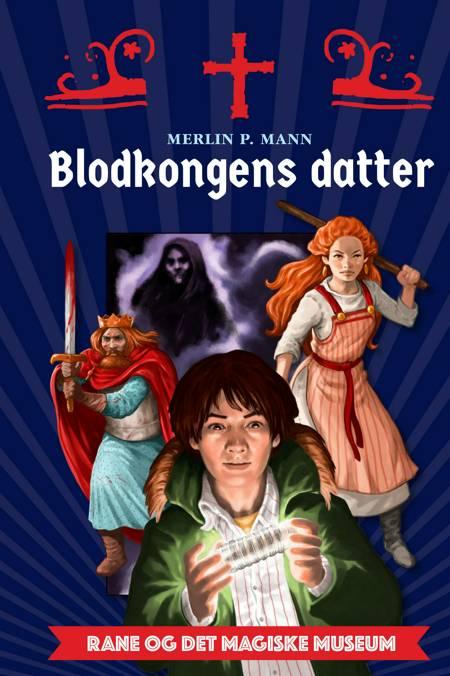 Rane og det magiske museum - Blodkongens datter af Merlin P. Mann