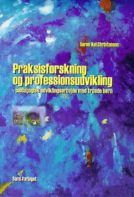 Praksisforskning og professionsudvikling af Søren Kai Christensen