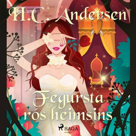 Fegursta rós heimsins af H.C. Andersen